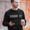 Ferk it Mens Sweatshirt